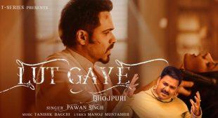 Lut Gaye Lyrics – Pawan Singh